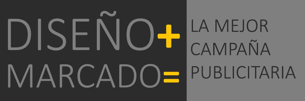 Diseño + Marcado. La mejor campaña publicitaria.
